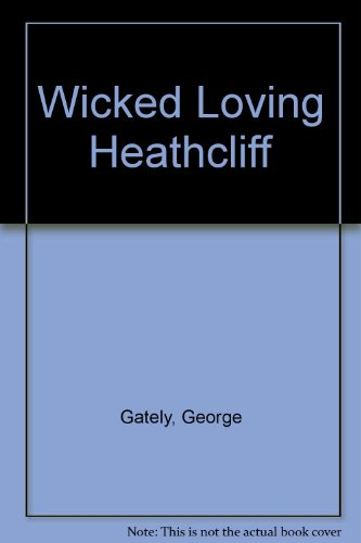 WICKED LOVING HEATHCLIFF: Gately, Geo