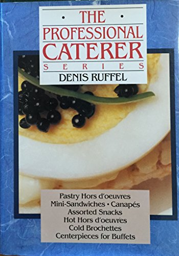 9780442001391: The Professional Caterer Series: Pastry, Hors D'Oeuvres, Mini-Sandwiches, Canapes, Assorted Snacks, Hot Hors D'Oeuvres, Cold Brochettes, Centerpiece