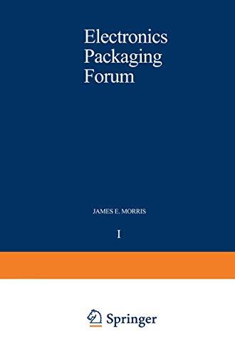 Electronics Packaging Forum: Volume One (v. 1): James E. Morris