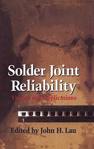 Solder Joint Reliability: Theory and Applications: lau,john h