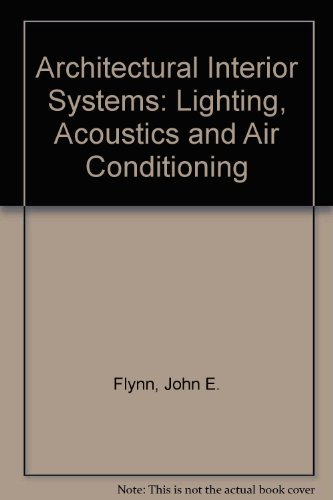 Architectural Interior Systems : Lighting, Acoustics and: Gary R. Steffy;