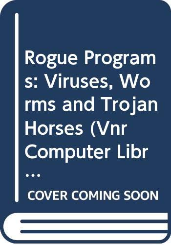 Rogue Programs: Viruses, Worms and Trojan Horses: Hoffman, Lance J.