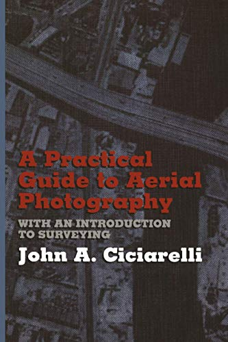 A Practical Guide to Aerial Photography with: Ciciarelli, J.A.