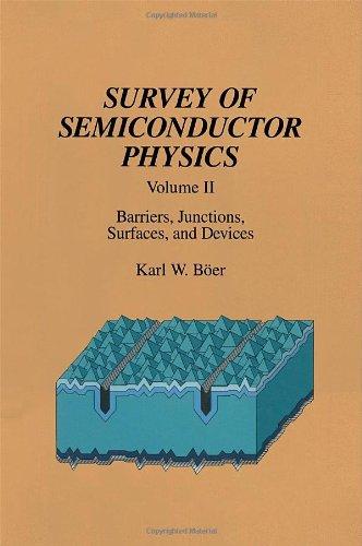 Survey of Semiconductor Physics Volume II: Barriers,: BÃ er, Karl