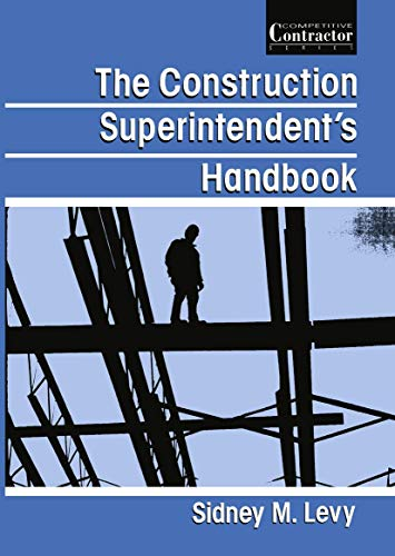 The Construction Superintendent's Handbook (Competitive Contractor Series): Levy, Sidney