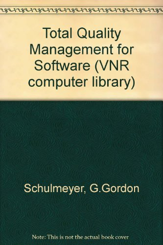 Total Quality Management for Software (Vnr Computer Library): G. Gordon Schulmeyer
