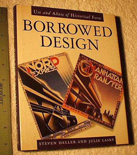 Borrowed Design: Use and Abuse of Historical Form: Heller, Steven; Lasky, Julie