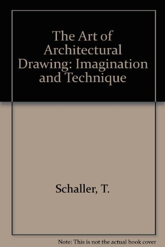 The Art of Architectural Drawing: Imagination and Technique: Schaller, Thomas Wells