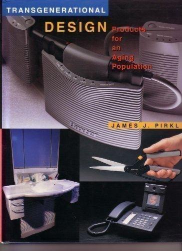 Transgenerational Design: Products for an Aging Population: Pirkl, James J.