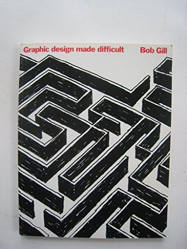 Graphic Design Made Difficult: Gill, Bob