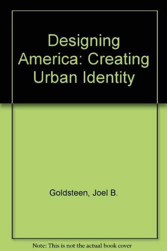 Designing America Creating Urban Identit: Joel B. Goldsteen, Cecil D. Elliott