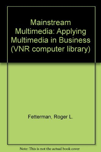 Mainstream Multimedia: Applying Multimedia in Business (VNR computer library): Fetterman, Roger L.