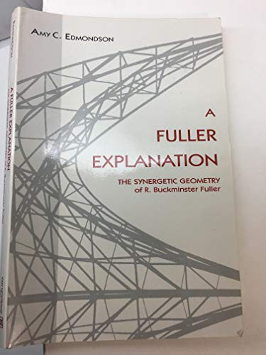 A Fuller Explanation. The Synergetic Geometry of R. Buckminster Fuller.