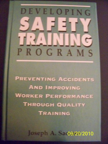 9780442012823: Developing Safety Training Programs: Preventing Accidents and Improving Worker Performance Through Quality Training (Industrial Health & Safety)