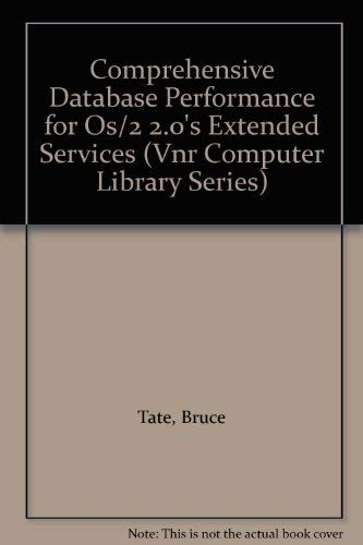 Comprehensive Database Performance for Os/2 2.0's Extended Services (Vnr Computer Library Series) (0442013256) by Bruce Tate; Tim Malkemus; Terry Gray