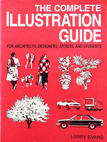 The Complete Illustration Guide: For Architects, Designers,: Larry Evans; Nancie