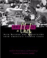 Becoming A Chef - With Recipes And Reflections From America's Leading Chefs