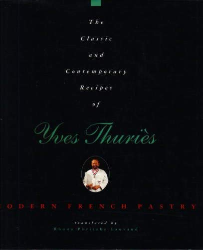 9780442016852: The Classic and Contemporary Recipes of Yves Thuries: French Pastry