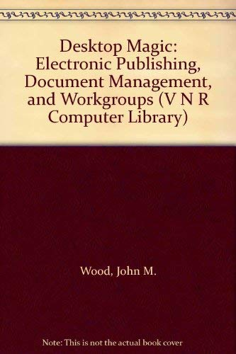 9780442017729: Desktop Magic: Electronic Publishing, Document Management, and Workgroups (V N R COMPUTER LIBRARY)