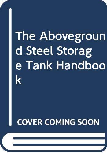 9780442018450: The Aboveground Steel Storage Tank Handbook (Industrial Health & Safety)