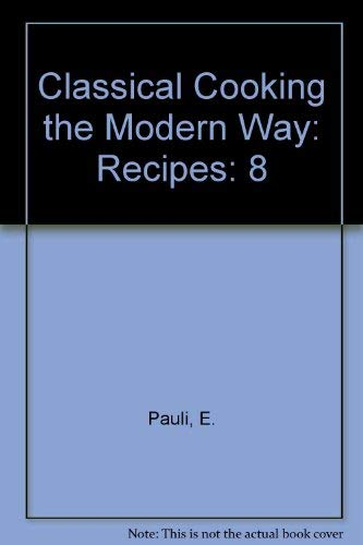 9780442019426: Classical Cooking the Modern Way: Recipes