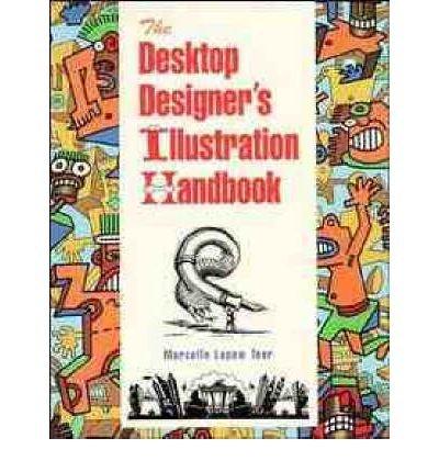 The Desktop Designer's Illustration Handbook: Marcelle Lapow Toor