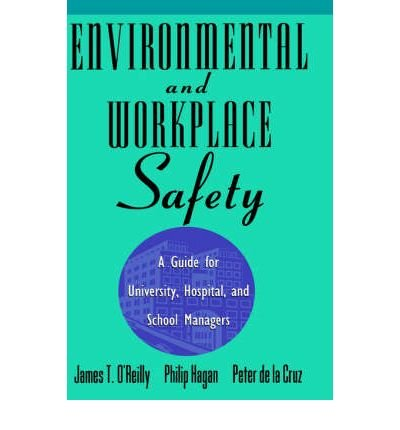 9780442021238: Environmental and Workplace Safety: A Guide for University, Hospital, and School Managers (Industrial Health & Safety)