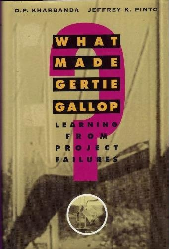 What Made Gertie Gallop? : Learning from Project Failure: Kharbanda, O. P. And Jeffrey K. Pinto