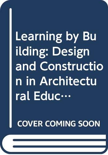 9780442023508: Learning by Building: Design and Construction in Architectural Education