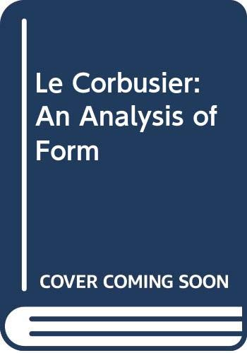 9780442024321: Le Corbusier: An Analysis of Form