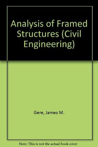 Analysis of Framed Structures (Civil Engineering): Gere, James M.,