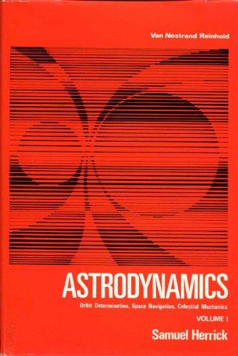 9780442033705: Astrodynamics: Orbit Determination, Space Navigation, Celestial Mechanics, Volume 1