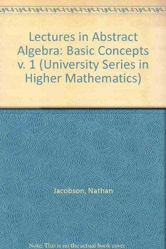 9780442040789: Lectures in Abstract Algebra, Vol. 1: Basic Concepts (The University Series in Higher Mathematics)