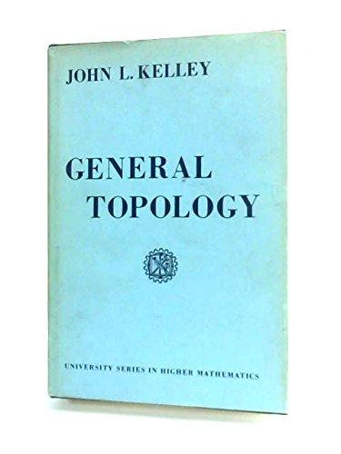 General Topology. The University Series in Higher: John L. Kelley