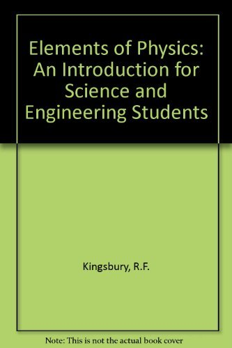 Elements of Physics: An Introduction for Science and Engineering Students: R F Kingsbury