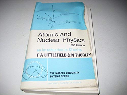 Atomic and Nuclear Physics: An Introduction in S.I.Units (Modern University Physics): Thorley, N., ...