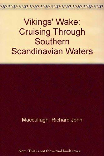 Vikings' Wake Cruising Through Southern Scandinavian Waters: Maccullagh, Richard John