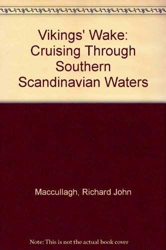 Vikings' Wake Cruising Through Southern Scandinavian Waters: Maccullagh, Richard John