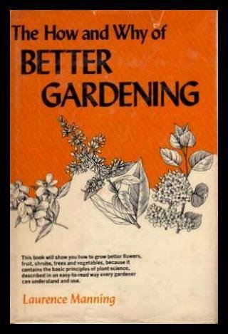How and Why of Better Gardening: Laurence Manning