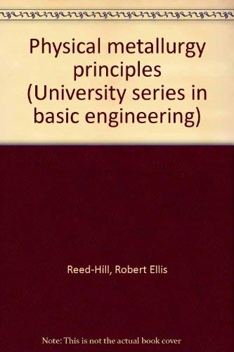 9780442068646: Physical metallurgy principles (University series in basic engineering)