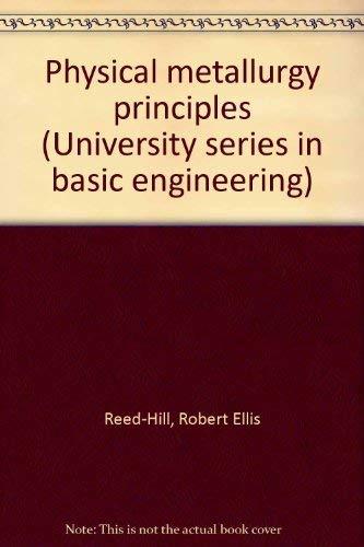 9780442068646: Physical metallurgy principles (University series in basic engineering)