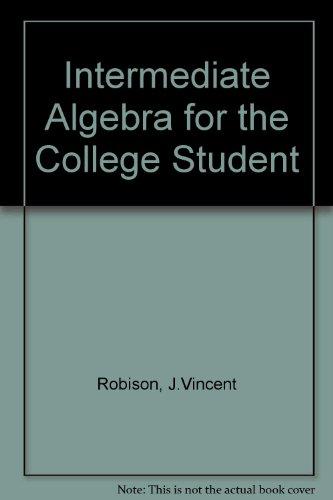 Intermediate Algebra for the College Student: Robison, J. Vincent