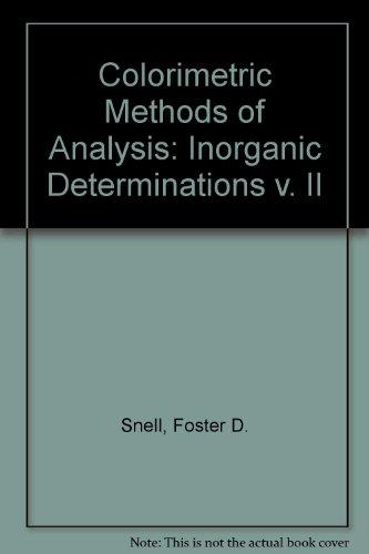 Colorimetric Methods of Analysis: Inorganic Determinations v. II: Foster D. Snell, Cornelia T. ...