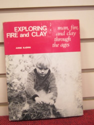 EXPLORING FIRE AND CLAY: Man, fire, and clay through the ages ([Reinhold Scandinavian craft series]...