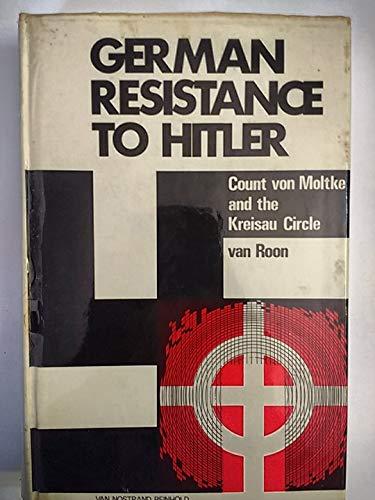 German Resistance to Hitler: Count von Moltke: Roon, Ger van