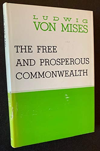 9780442090579: The Free and Prosperous Commonwealth: An Exposition of the Ideas of Classical Liberalism (The William Volker Fund Series in the Humane Studies)
