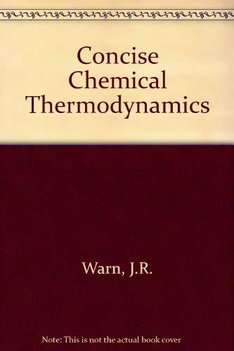 Concise Chemical Thermodynamics.: Warn, J R