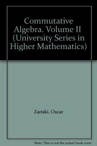 Commutative Algebra. Volume II (University Series in Higher Mathematics) (0442095597) by Oscar Zariski; Pierre Samuel