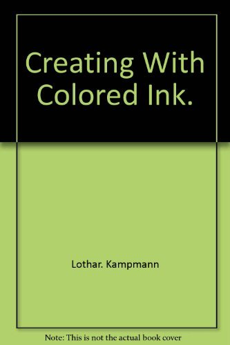 Creating With Colored Ink: Lothar Kampmann