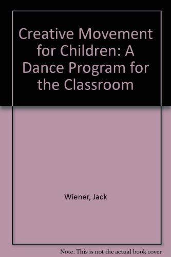 Creative Movement for Children: A Dance Program: Wiener, Jack, Lidstone,